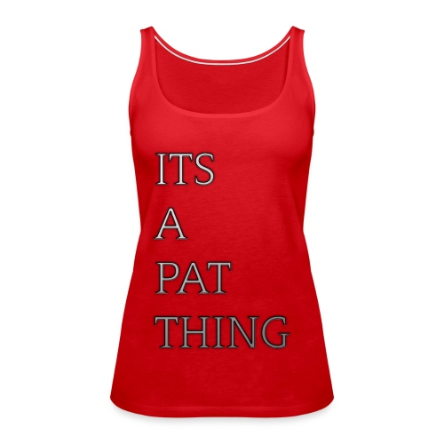 Its A Pat Thing - Frauen Premium Tank Top