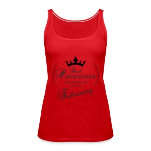 Real Princesses are born in February - Frauen Premium Tank Top
