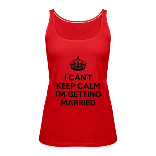 I can't keep calm I'm getting married - Vrouwen Premium tank top