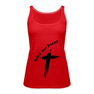 whos-your-daddy2 - Vrouwen Premium tank top