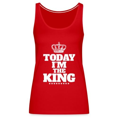 today i'm the king - Tank top damski Premium
