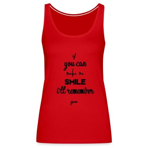 If you can make me smile i'll remember - Débardeur Premium Femme