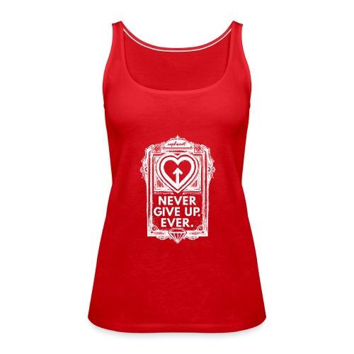 Never Give Up. Ever. - Frauen Premium Tank Top
