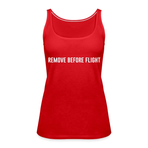 REMOVE BEFORE FLIGHT - Frauen Premium Tank Top