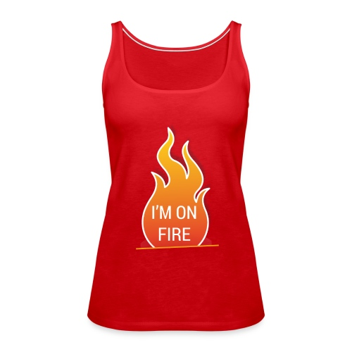 I'm on fire - Vrouwen Premium tank top