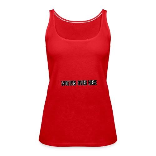 Wolves Over Here original - Women's Premium Tank Top