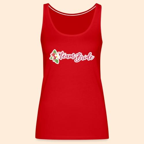 Team Bride Design - Camiseta de tirantes premium mujer
