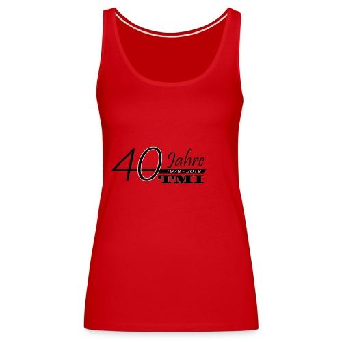 40 Jahre TMI - Frauen Premium Tank Top