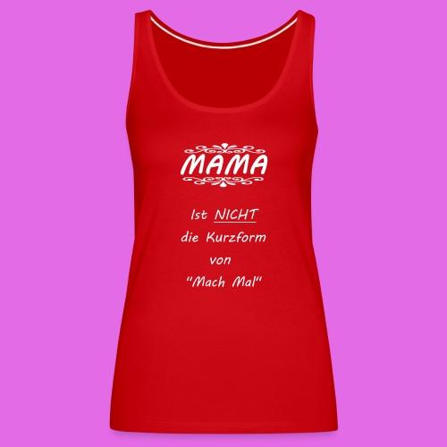 MAMA Mach Mal - Frauen Premium Tank Top