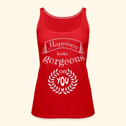 Happiness looks gorgeous on you - Frauen Premium Tank Top