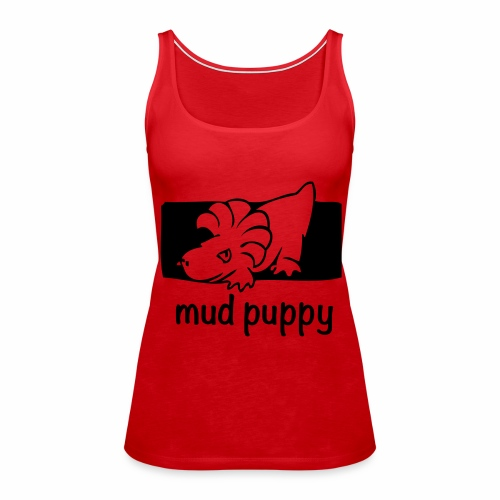 Are you a Mud Puppy? - Women's Premium Tank Top