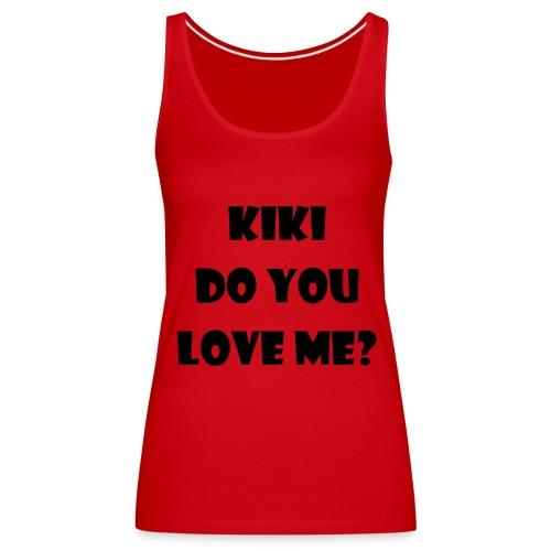 Kiki do you love me? - Frauen Premium Tank Top