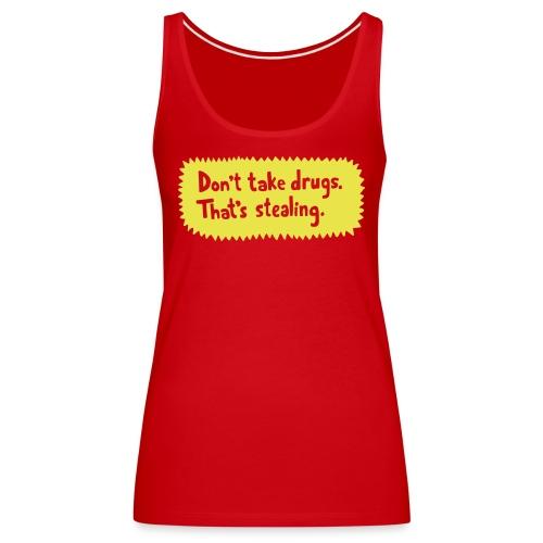 Don t take drugs - Women's Premium Tank Top