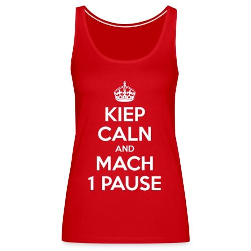 KIEP CALN AND MACH 1 PAUSE - Frauen Premium Tank Top