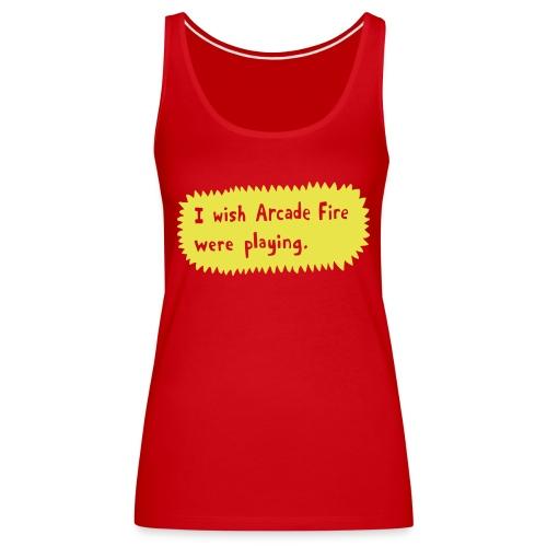 I wish Arcade Fire - Women's Premium Tank Top