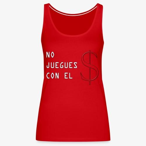 NO JUEGUES CON EL DINERO - Camiseta de tirantes premium mujer