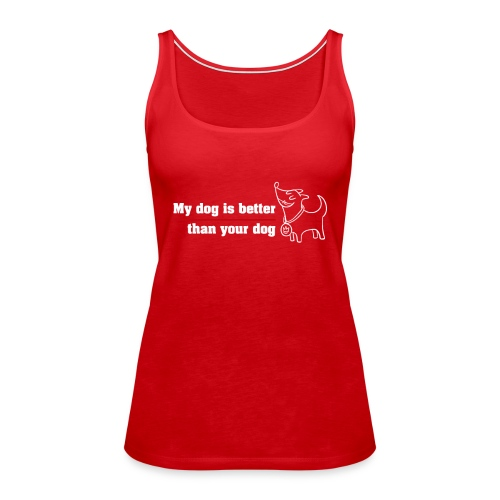 Mi perro es mejor que el tuyo - Camiseta de tirantes premium mujer