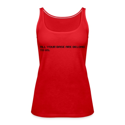 All your base are belong to us - original - Women's Premium Tank Top