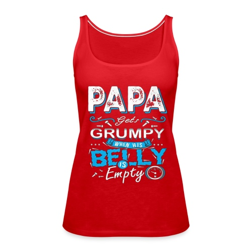 PAPA GETS GRUMPY... - Canotta premium da donna