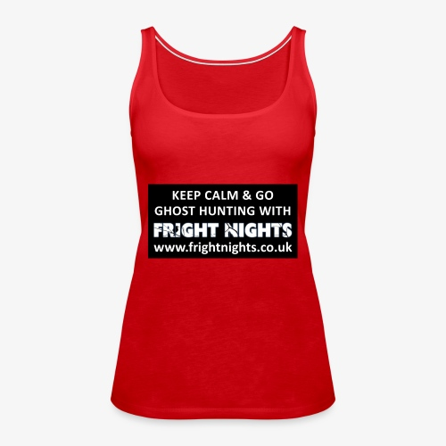 Keep Calm Go Ghost Hunting With Fright Nights - Women's Premium Tank Top