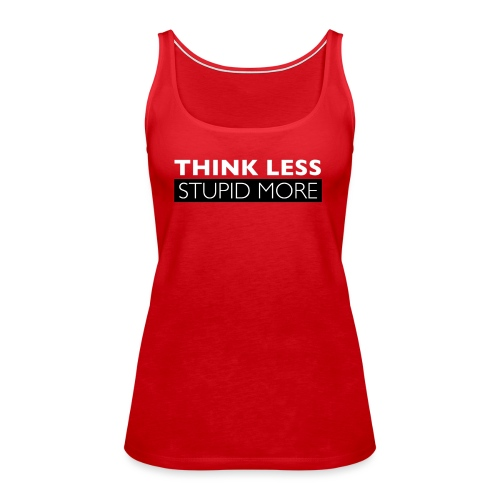 Think Less Stupid More - Premiumtanktopp dam