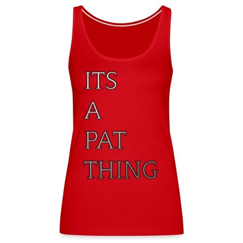 Its A Pat Thing - Frauen Premium Tank Top