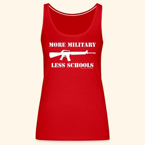 MORE MILITARY - LESS SCHOOLS - Frauen Premium Tank Top