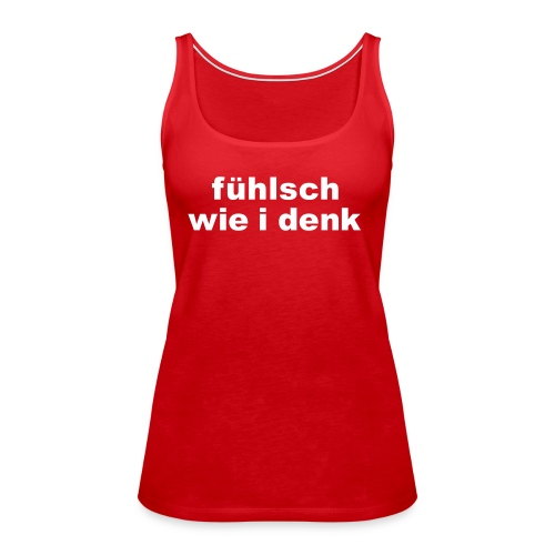 fühlsch wie i denk - Frauen Premium Tank Top