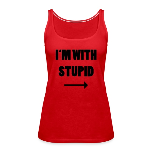 I'm with Stupid - Frauen Premium Tank Top