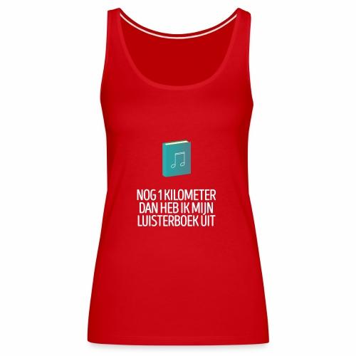 Nog 1 kilometer - luisterboek - fun shirt - Vrouwen Premium tank top
