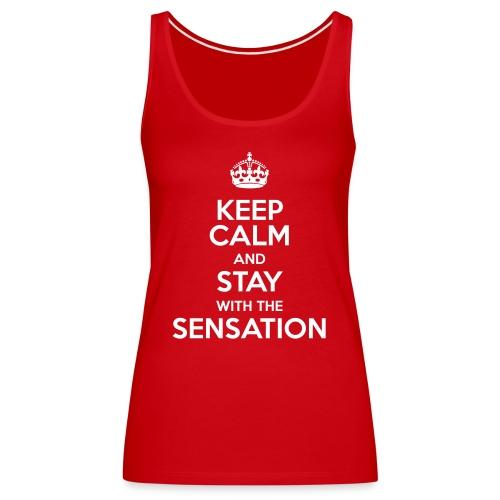 KEEP CALM AND STAY WITH THE SENSATION - Canotta premium da donna