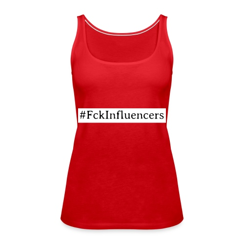 Fck Influencers! - Frauen Premium Tank Top
