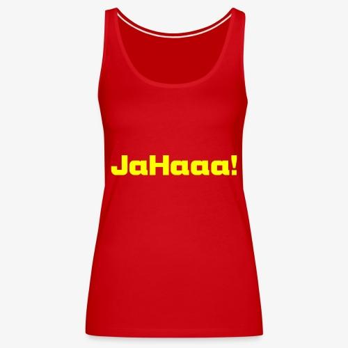 Damen T-Shrt JaHaaa - Frauen Premium Tank Top