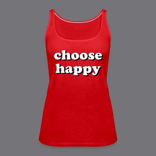 CHOOSE HAPPY Tee Shirts - Women's Premium Tank Top