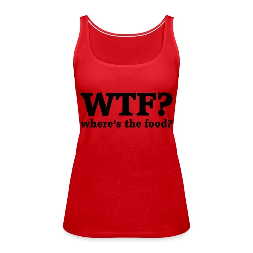 WTF - Where's the food? - Vrouwen Premium tank top