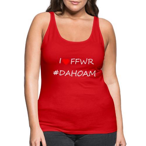 I ❤️ FFWR #DAHOAM - Frauen Premium Tank Top