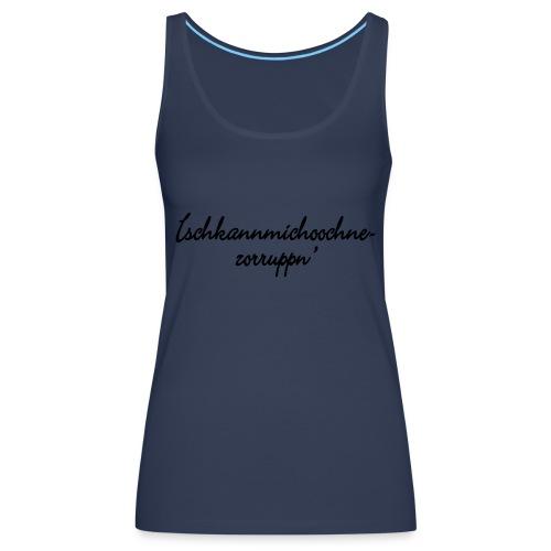 Ichkannmichochnezorruppn - Frauen Premium Tank Top