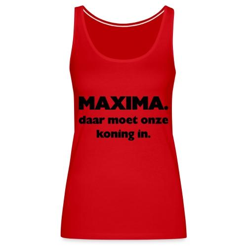Maxima daar onze Koning in - Vrouwen Premium tank top
