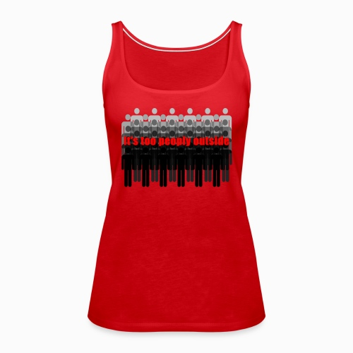 It's too peoply outside - Frauen Premium Tank Top