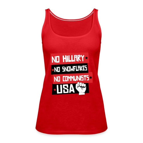 No Hillary, No Snowflakes,No Communists - Women's Premium Tank Top