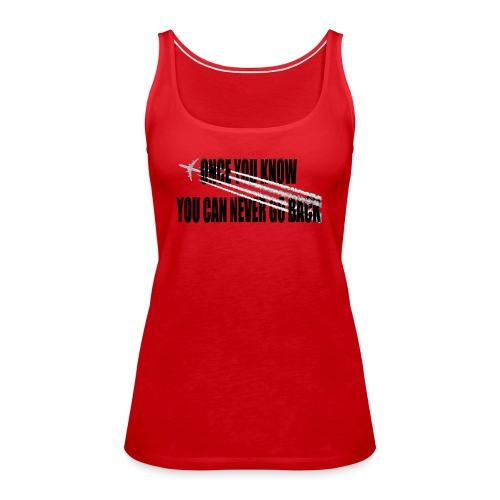Once you know you can never turn back - Vrouwen Premium tank top