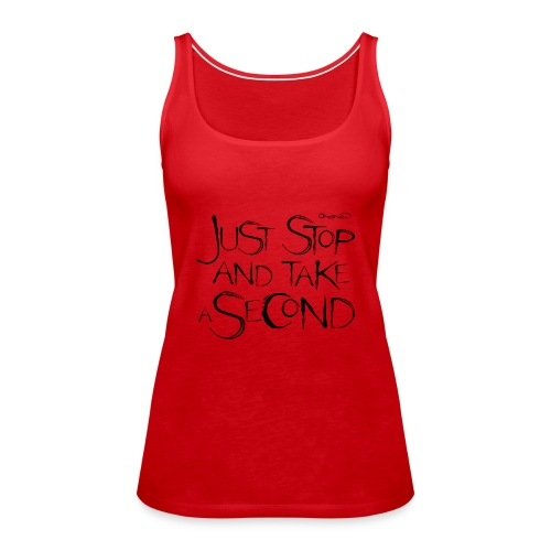stop and take a second black - Women's Premium Tank Top