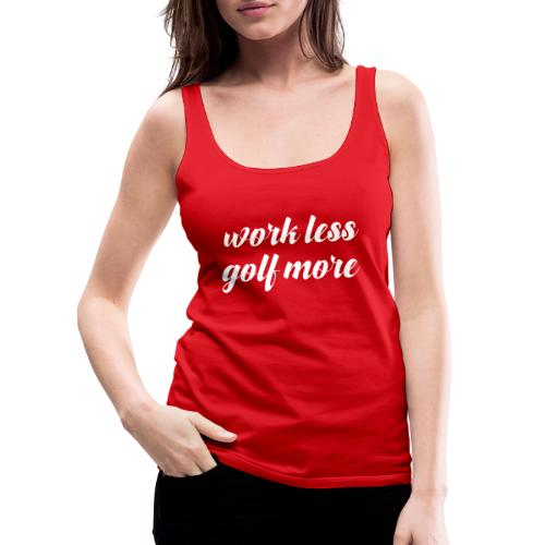 work less, golf more - Women's Premium Tank Top