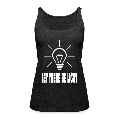 LET THERE BE LIGHT - Vrouwen Premium tank top