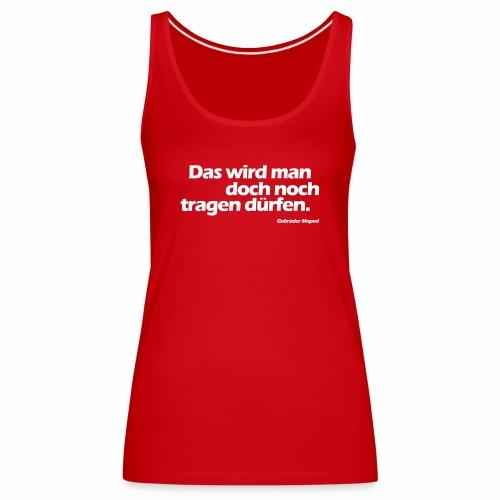 Das wird man doch noch tragen dürfen - Frauen Premium Tank Top