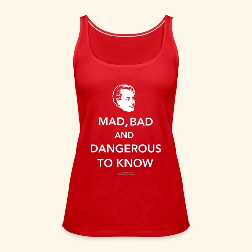 Zitat T Shirt Lord Byron | Mad, bad and dangerous - Frauen Premium Tank Top