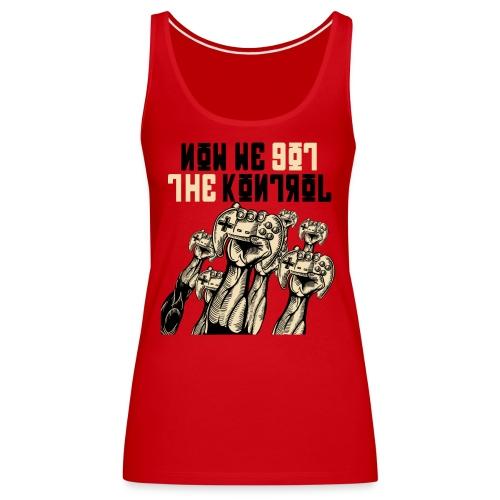 We got the kontrol - Camiseta de tirantes premium mujer