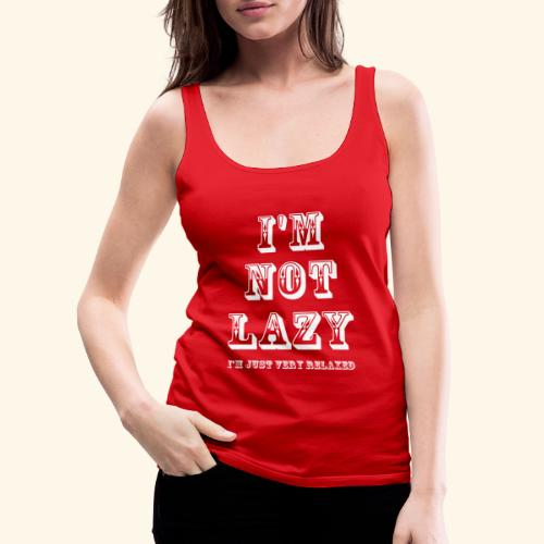 I'm not lazy, I'm just very relaxed. WHITE. - Women's Premium Tank Top