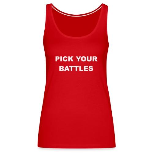ESCOGE TUS BATALLAS - PICK YOUR BATTLES - Camiseta de tirantes premium mujer