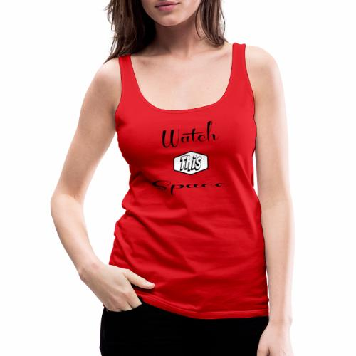Watch This Space 1 (words, script, retro, black) - Women's Premium Tank Top